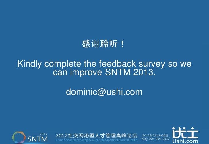 感谢聆听!Kindly complete the feedback survey so we         can improve SNTM 2013.           dominic@ushi.com