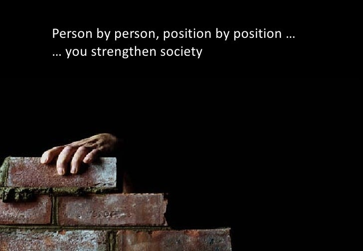 Person by person, position by position …… you strengthen society