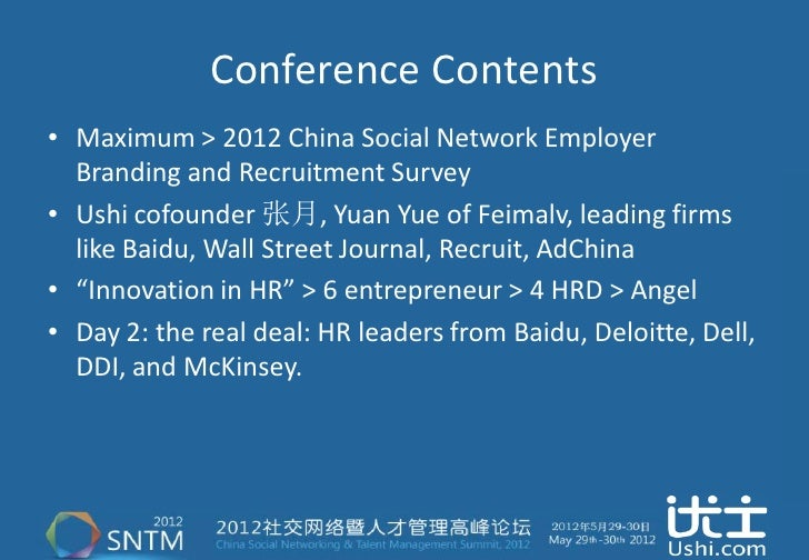 Conference Contents• Maximum > 2012 China Social Network Employer  Branding and Recruitment Survey• Ushi cofounder 张月, Yua...