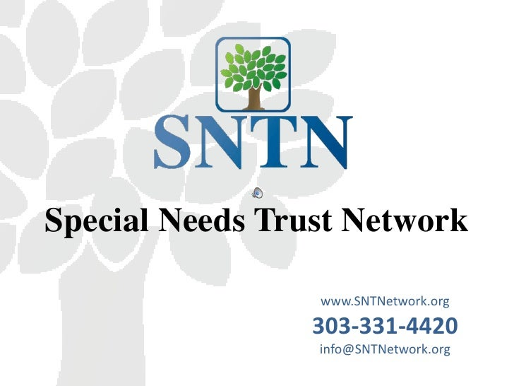 Special Needs Trust Network                 www.SNTNetwork.org                 303-331-4420                 info@SNTNetwor...