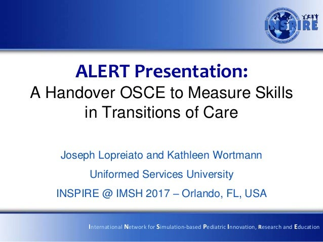 ALERT Presentation: A Handover OSCE to Measure Skills in Transitions of Care Joseph Lopreiato and Kathleen Wortmann Unifor...
