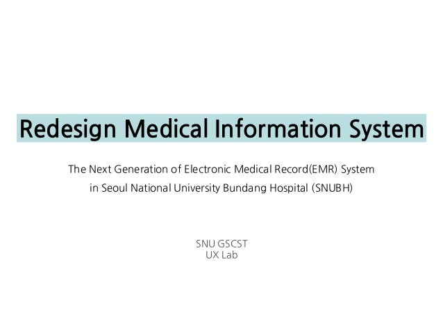 Redesign Medical Information System    The Next Generation of Electronic Medical Record(EMR) System        in Seoul Nation...