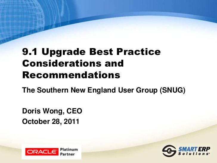 9.1 Upgrade Best PracticeConsiderations andRecommendationsThe Southern New England User Group (SNUG)Doris Wong, CEOOctober...