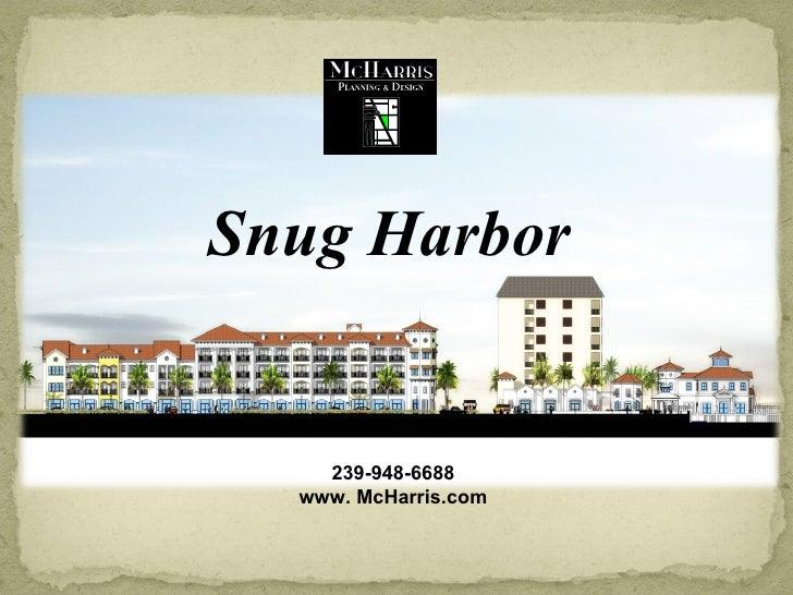 Snug Harbor 239-948-6688 www. McHarris.com
