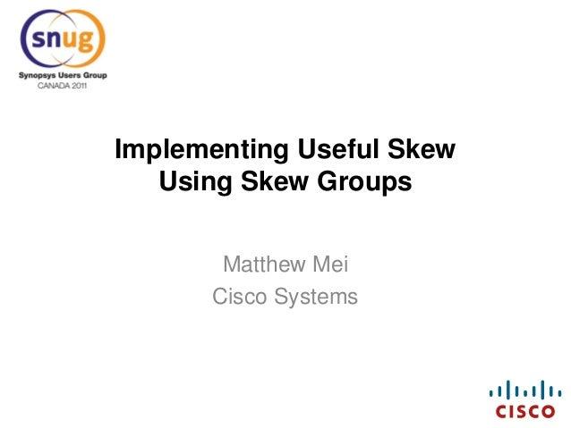 Implementing Useful Skew Using Skew Groups Matthew Mei Cisco Systems