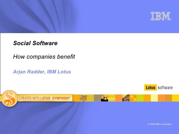 Social Software How companies benefit     Arjan Radder, IBM Lotus