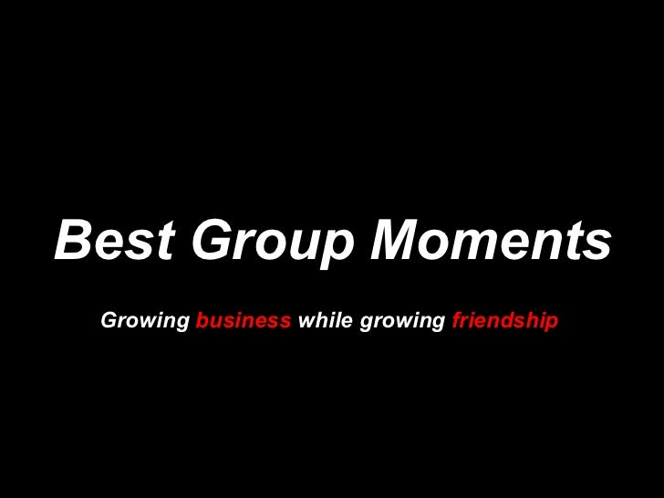Best Group Moments Growing  business  while growing  friendship