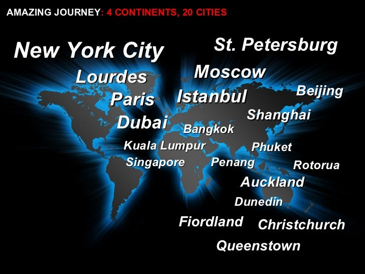 Auckland Christchurch Queenstown Singapore Kuala Lumpur Penang Phuket St. Petersburg Moscow Dubai Istanbul New York City S...
