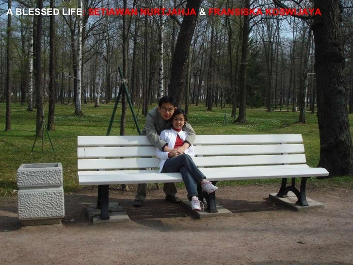 A BLESSED LIFE : SETIAWAN NURTJAHJA  &  FRANSISKA KOSWIJAYA