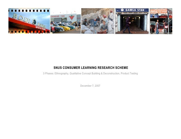 SNUS CONSUMER LEARNING RESEARCH SCHEME 3 Phases: Ethnography, Qualitative Concept Building & Deconstruction, Product Testi...