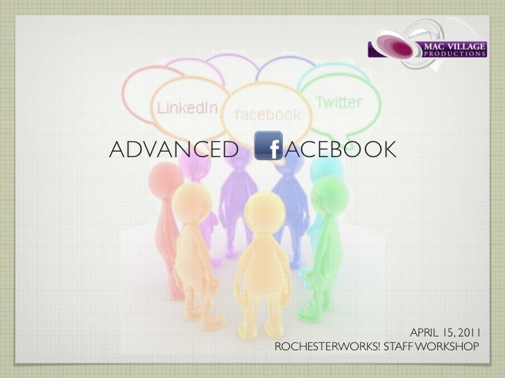 ADVANCED    ACEBOOK                               APRIL 15, 2011           ROCHESTERWORKS! STAFF WORKSHOP