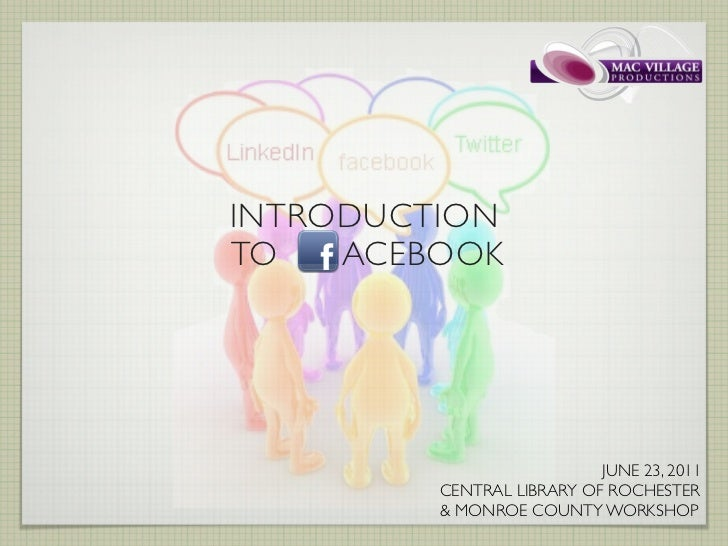 INTRODUCTIONTO   ACEBOOK                           JUNE 23, 2011         CENTRAL LIBRARY OF ROCHESTER         & MONROE COU...