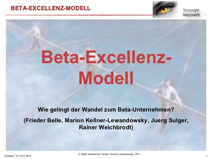 Potsdam, 13./14.01.2012 Beta-Excellenz- Modell Wie gelingt der Wandel zum Beta-Unternehmen? (Frieder Belle, Marion Kellner...