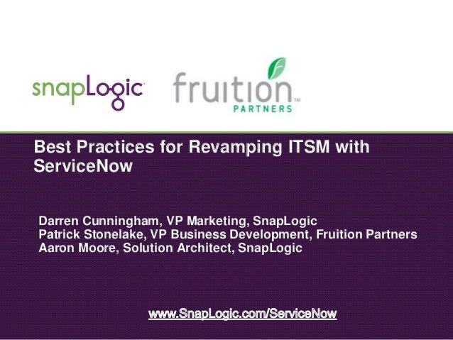1 Darren Cunningham, VP Marketing, SnapLogic Patrick Stonelake, VP Business Development, Fruition Partners Aaron Moore, So...