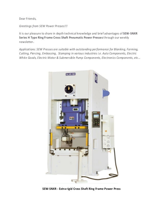 Dear Friends, Greetings from SEW Power Presses!!! It is our pleasure to share in depth technical knowledge and brief advan...