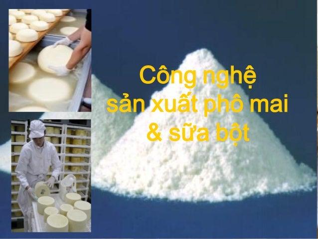 Công nghệ sản xuất phô mai & sữa bột