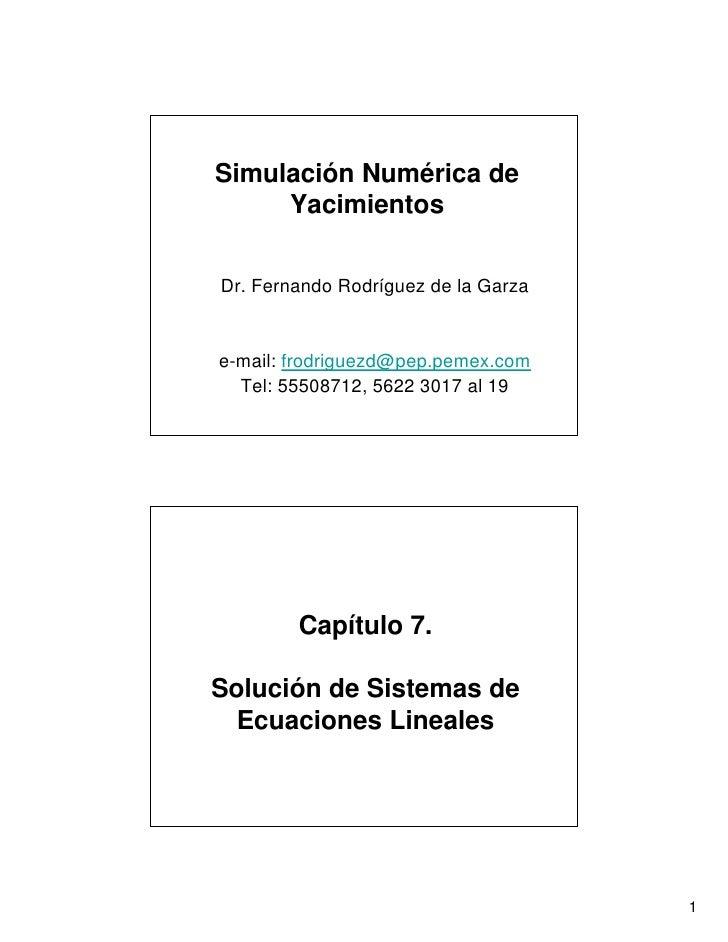 Simulación Numérica de      Yacimientos   Dr. Fernando Rodríguez de la Garza   e-mail: frodriguezd@pep.pemex.com   Tel: 55...