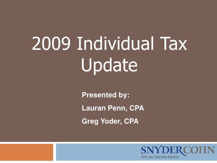2009 Individual Tax       Update       Presented by:       Lauran Penn, CPA       Greg Yoder, CPA