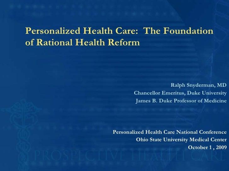 Personalized Health Care:  The Foundation of Rational Health Reform <ul><li>Ralph Snyderman, MD </li></ul><ul><li>Chancell...