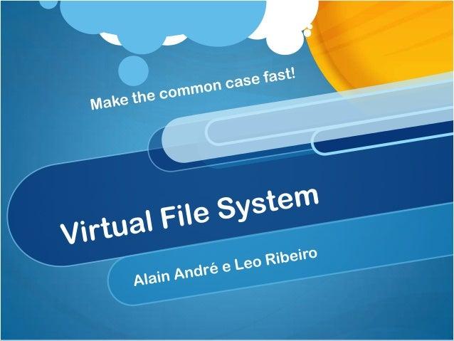O Que é VFS?O VFS é uma camada de abstração entre a aplicação eas implementações do sistema de arquivos;Desenvolvimento mo...
