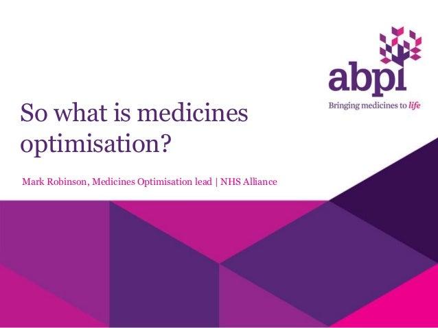 So what is medicines optimisation? Mark Robinson, Medicines Optimisation lead | NHS Alliance