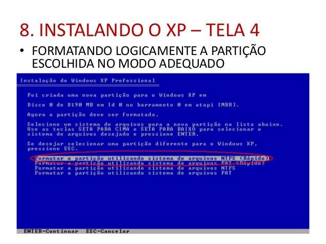 8. INSTALANDO O XP – TELA 4 • FORMATANDO LOGICAMENTE A PARTIÇÃO ESCOLHIDA NO MODO ADEQUADO