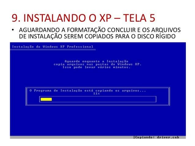 9. INSTALANDO O XP – TELA 5 • AGUARDANDO A FORMATAÇÃO CONCLUIR E OS ARQUIVOS DE INSTALAÇÃO SEREM COPIADOS PARA O DISCO RÍG...