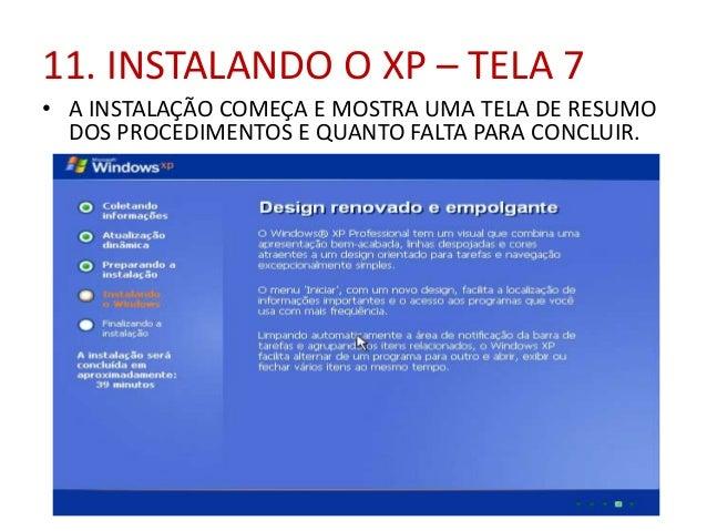 11. INSTALANDO O XP – TELA 7 • A INSTALAÇÃO COMEÇA E MOSTRA UMA TELA DE RESUMO DOS PROCEDIMENTOS E QUANTO FALTA PARA CONCL...