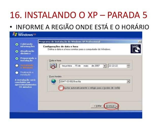 16. INSTALANDO O XP – PARADA 5 • INFORME A REGIÃO ONDE ESTÁ E O HORÁRIO