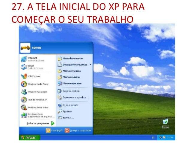 27. A TELA INICIAL DO XP PARA COMEÇAR O SEU TRABALHO