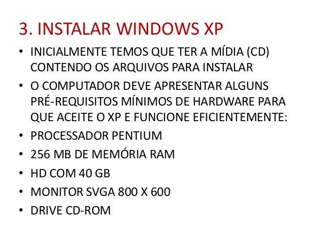 3. INSTALAR WINDOWS XP • INICIALMENTE TEMOS QUE TER A MÍDIA (CD) CONTENDO OS ARQUIVOS PARA INSTALAR • O COMPUTADOR DEVE AP...