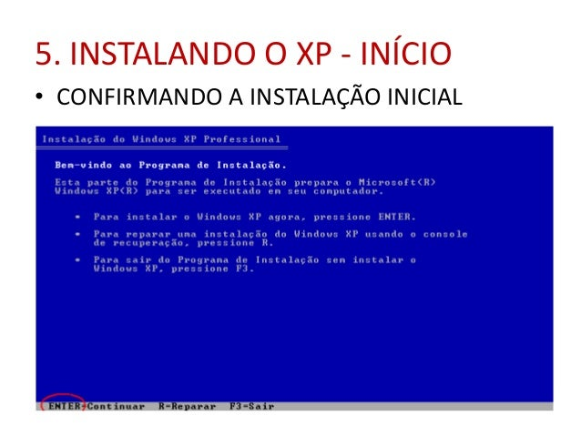 5. INSTALANDO O XP - INÍCIO • CONFIRMANDO A INSTALAÇÃO INICIAL