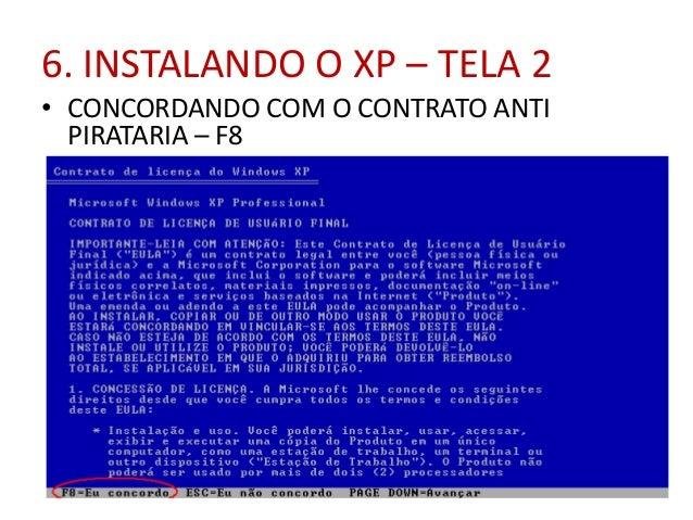 6. INSTALANDO O XP – TELA 2 • CONCORDANDO COM O CONTRATO ANTI PIRATARIA – F8