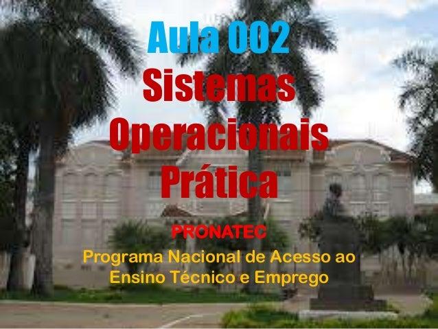 Aula 002 Sistemas Operacionais Prática PRONATEC Programa Nacional de Acesso ao Ensino Técnico e Emprego