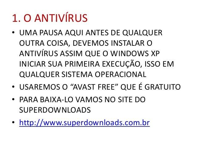 1. O ANTIVÍRUS • UMA PAUSA AQUI ANTES DE QUALQUER OUTRA COISA, DEVEMOS INSTALAR O ANTIVÍRUS ASSIM QUE O WINDOWS XP INICIAR...