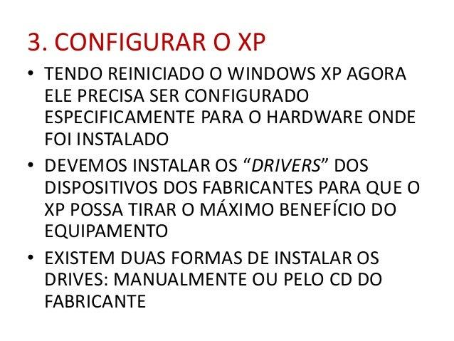 3. CONFIGURAR O XP • TENDO REINICIADO O WINDOWS XP AGORA ELE PRECISA SER CONFIGURADO ESPECIFICAMENTE PARA O HARDWARE ONDE ...