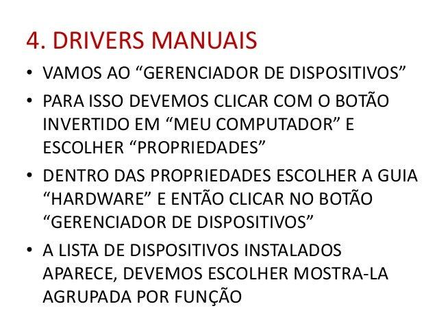 """4. DRIVERS MANUAIS • VAMOS AO """"GERENCIADOR DE DISPOSITIVOS"""" • PARA ISSO DEVEMOS CLICAR COM O BOTÃO INVERTIDO EM """"MEU COMPU..."""
