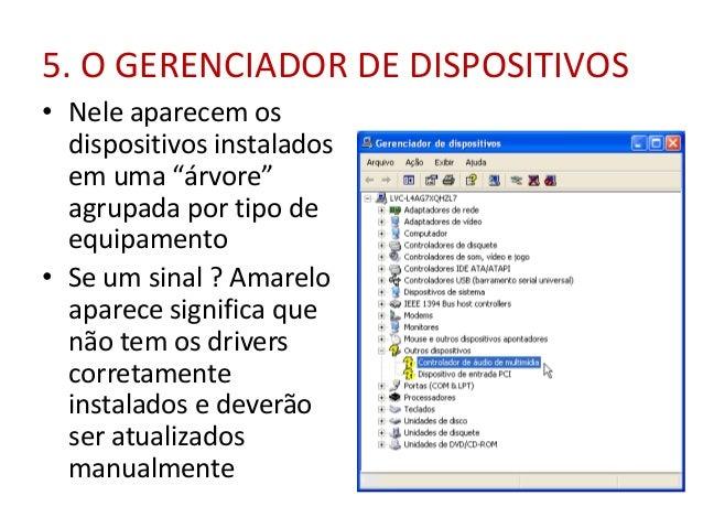 """5. O GERENCIADOR DE DISPOSITIVOS • Nele aparecem os dispositivos instalados em uma """"árvore"""" agrupada por tipo de equipamen..."""