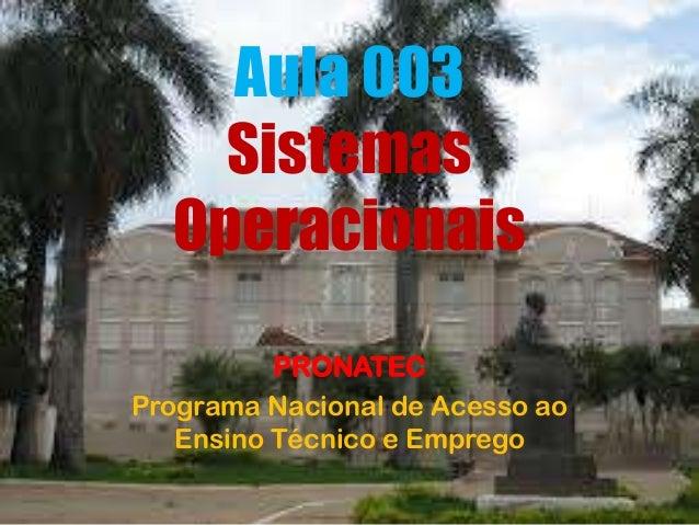 Aula 003 Sistemas Operacionais PRONATEC Programa Nacional de Acesso ao Ensino Técnico e Emprego