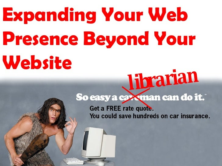 Expanding Your Web Presence Beyond Your Website librarian