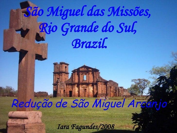 São Miguel das Missões,  Rio Grande do Sul,  Brazil. Redução de São Miguel Arcanjo Iara Fagundes/2008