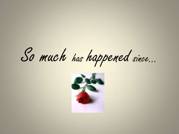 So much has happened since…<br />