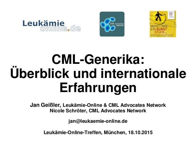 CML-Generika: Überblick und internationale Erfahrungen Jan Geißler, Leukämie-Online & CML Advocates Network Nicole Schröte...