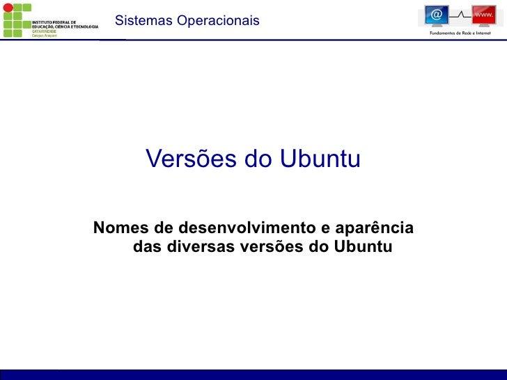Versões do Ubuntu Nomes de desenvolvimento e aparência das diversas versões do Ubuntu
