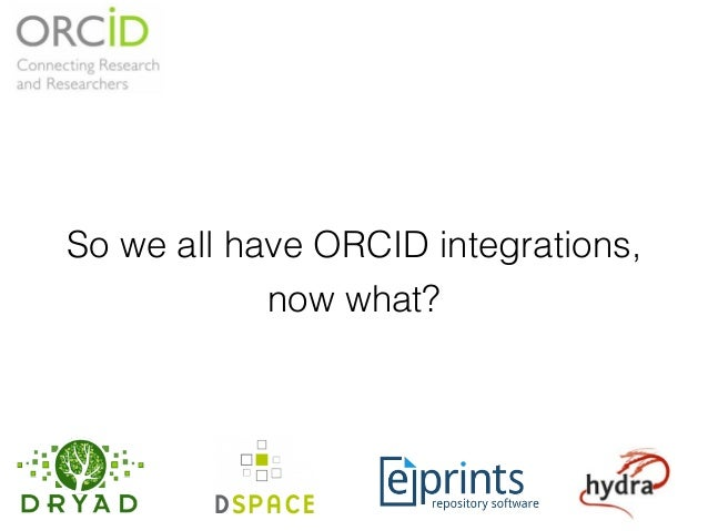 So we all have ORCID integrations, now what?