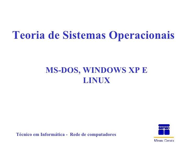 Teoria de Sistemas Operacionais MS-DOS, WINDOWS XP E LINUX
