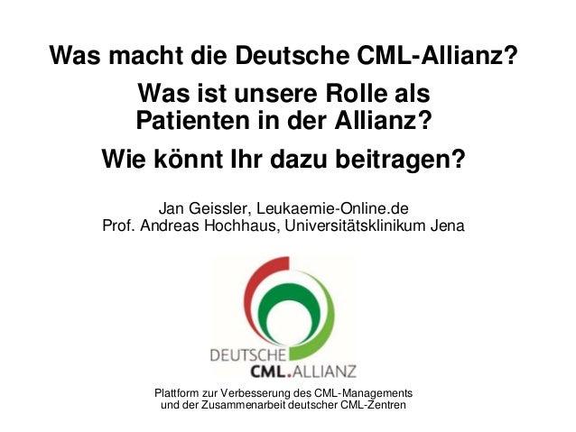 Plattform zur Verbesserung des CML-Managements und der Zusammenarbeit deutscher CML-Zentren Was macht die Deutsche CML-All...