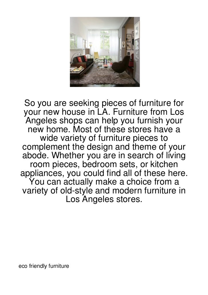So you are seeking pieces of furniture for your new house in LA. Furniture from Los Angeles shops can help you furnish you...