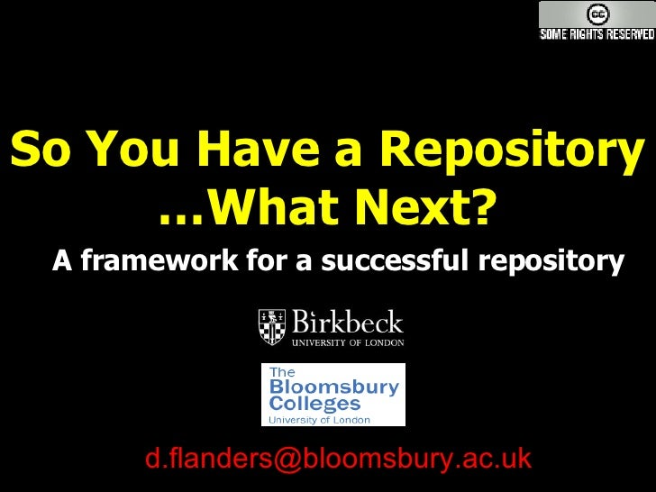 So You Have a Repository …What Next? A framework for a successful repository [email_address]