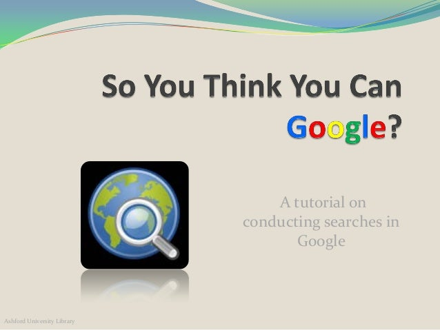 A tutorial on                             conducting searches in                                    GoogleAshford Universi...